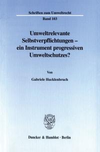 Cover Umweltrelevante Selbstverpflichtungen - ein Instrument progressiven Umweltschutzes?
