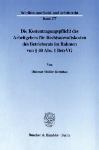 Cover Die Kostentragungspflicht des Arbeitgebers für Rechtsanwaltskosten des Betriebsrats im Rahmen von § 40 Abs. 1 BetrVG