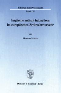 Cover Englische antisuit injunctions im europäischen Zivilrechtsverkehr