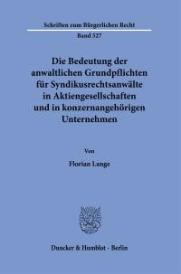 Cover Die Bedeutung der anwaltlichen Grundpflichten für Syndikusrechtsanwälte in Aktiengesellschaften und in konzernangehörigen Unternehmen