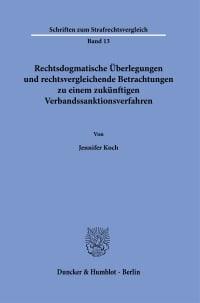 Cover Rechtsdogmatische Überlegungen und rechtsvergleichende Betrachtungen zu einem zukünftigen Verbandssanktionsverfahren