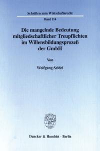 Cover Die mangelnde Bedeutung mitgliedschaftlicher Treupflichten im Willensbildungsprozeß der GmbH