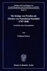 Cover Die Könige von Preußen als Fürsten von Neuenburg-Neuchâtel (1707-1848)