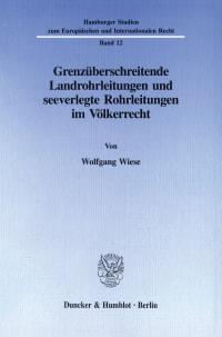 Cover Grenzüberschreitende Landrohrleitungen und seeverlegte Rohrleitungen im Völkerrecht