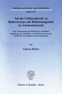 Cover Von der Gefahrenabwehr zu Risikovorsorge und Risikomanagement im Arbeitsschutzrecht