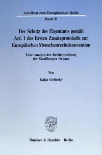 Cover Der Schutz des Eigentums gemäß Art. 1 des Ersten Zusatzprotokolls zur Europäischen Menschenrechtskonvention