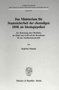 Cover Das Ministerium für Staatssicherheit der ehemaligen DDR als Ideologiepolizei