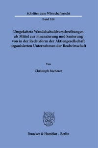 Cover Umgekehrte Wandelschuldverschreibungen als Mittel zur Finanzierung und Sanierung von in der Rechtsform der Aktiengesellschaft organisierten Unternehmen der Realwirtschaft
