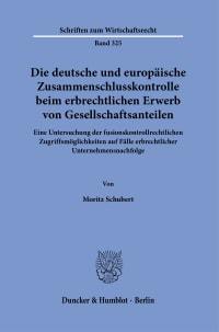 Cover Die deutsche und europäische Zusammenschlusskontrolle beim erbrechtlichen Erwerb von Gesellschaftsanteilen