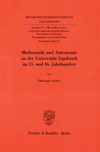 Cover Mathematik und Astronomie an der Universität Ingolstadt im 15. und 16. Jahrhundert