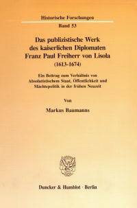 Cover Das publizistische Werk des kaiserlichen Diplomaten Franz Paul Freiherr von Lisola (1613 - 1674)
