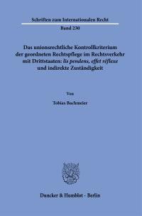 Cover Das unionsrechtliche Kontrollkriterium der geordneten Rechtspflege im Rechtsverkehr mit Drittstaaten: ›lis pendens, effet réflexe‹ und indirekte Zuständigkeit