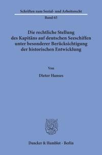 Cover Die rechtliche Stellung des Kapitäns auf deutschen Seeschiffen unter besonderer Berücksichtigung der historischen Entwicklung