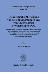 Cover Die juristische Abwicklung von (Teil-)Einrichtungen und von Unternehmen der ehemaligen DDR