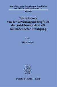 Cover Die Befreiung von der Verschwiegenheitspflicht des Aufsichtsrats einer AG mit hoheitlicher Beteiligung