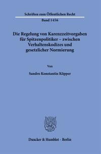 Cover Die Regelung von Karenzzeitvorgaben für Spitzenpolitiker – zwischen Verhaltenskodizes und gesetzlicher Normierung