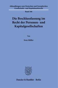 Cover Die Beschlussfassung im Recht der Personen- und Kapitalgesellschaften