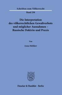 Cover Die Interpretation des völkerrechtlichen Gewaltverbots und möglicher Ausnahmen – Russische Doktrin und Praxis