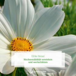 Hochsensibilität verstehen und wertschätzen