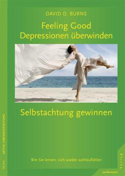 Feeling Good: Depressionen überwinden, Selbstachtung gewinnen