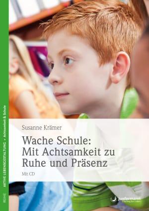 Wache Schule: Mit Achtsamkeit zu Ruhe und Präsenz
