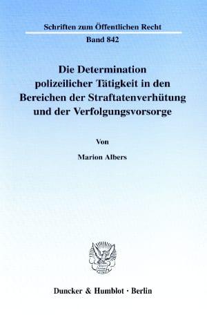 Cover Die Determination polizeilicher Tätigkeit in den Bereichen der Straftatenverhütung und der Verfolgungsvorsorge