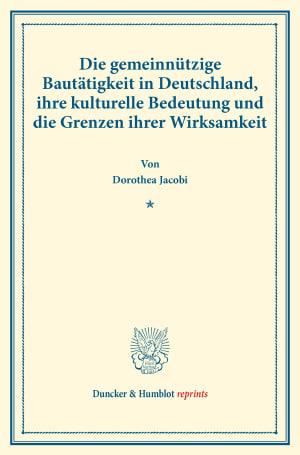 Cover Die gemeinnützige Bautätigkeit in Deutschland, ihre kulturelle Bedeutung und die Grenzen ihrer Wirksamkeit