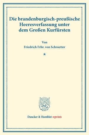 Cover Die brandenburgisch-preußische Heeresverfassung unter dem Großen Kurfürsten