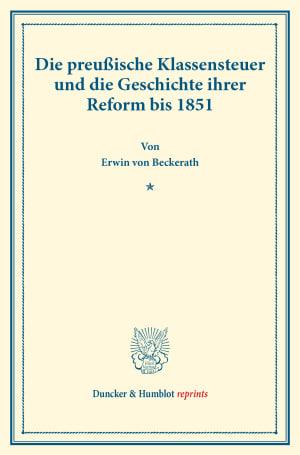 Cover Die preußische Klassensteuer und die Geschichte ihrer Reform bis 1851
