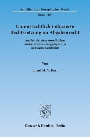 Cover Unionsrechtlich induzierte Rechtssetzung im Abgabenrecht