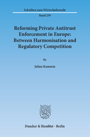 Cover Reforming Private Antitrust Enforcement in Europe: Between Harmonisation and Regulatory Competition