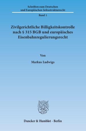 Cover Zivilgerichtliche Billigkeitskontrolle nach § 315 BGB und europäisches Eisenbahnregulierungsrecht