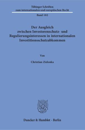 Cover Der Ausgleich zwischen Investorenschutz- und Regulierungsinteressen in internationalen Investitionsschutzabkommen
