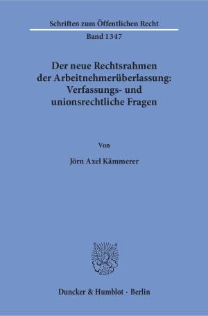 Cover Der neue Rechtsrahmen der Arbeitnehmerüberlassung: Verfassungs- und unionsrechtliche Fragen