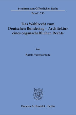 Cover Das Wahlrecht zum Deutschen Bundestag – Architektur eines organschaftlichen Rechts