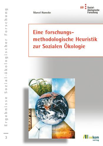 Eine forschungs-methodologische Heuristik zur Sozialen Ökologie