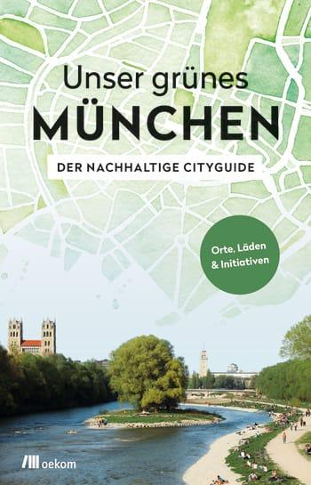 Unser grünes München – Der nachhaltige Cityguide