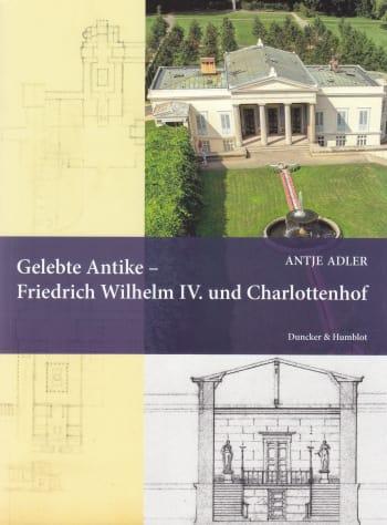 Cover: Gelebte Antike – Friedrich Wilhelm IV. und Charlottenhof