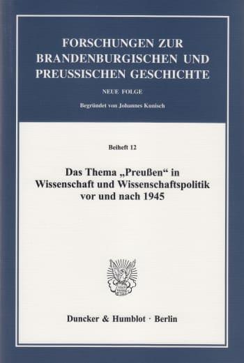 Cover: Das Thema »Preußen« in Wissenschaft und Wissenschaftspolitik vor und nach 1945