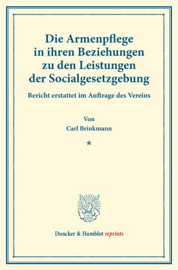 Cover: Die Armenpflege in ihren Beziehungen zu den Leistungen der Socialgesetzgebung