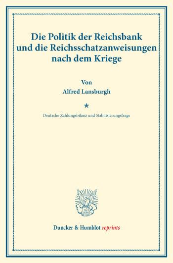 Cover: Die Politik der Reichsbank und die Reichsschatzanweisungen nach dem Kriege