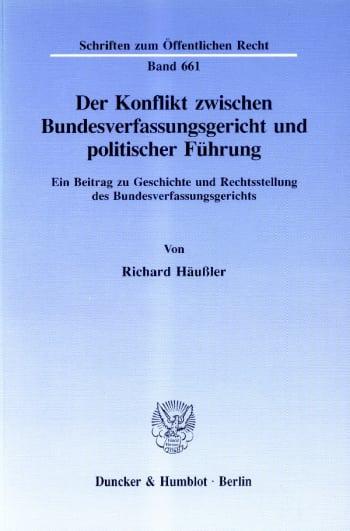 Cover: Der Konflikt zwischen Bundesverfassungsgericht und politischer Führung