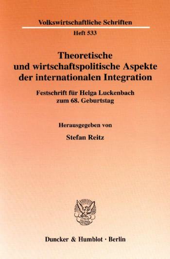Cover: Theoretische und wirtschaftspolitische Aspekte der internationalen Integration