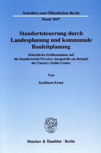 Cover: Standortsteuerung durch Landesplanung und kommunale Bauleitplanung