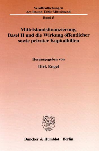 Cover: Mittelstandsfinanzierung, Basel II und die Wirkung öffentlicher sowie privater Kapitalhilfen