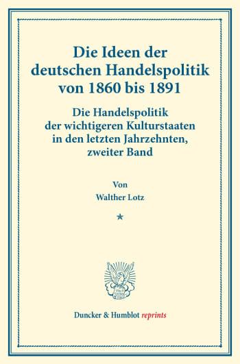Cover: Die Ideen der deutschen Handelspolitik von 1860 bis 1891