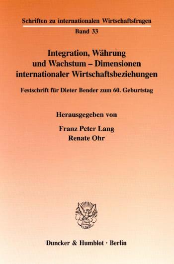 Cover: Integration, Währung und Wachstum - Dimensionen internationaler Wirtschaftsbeziehungen
