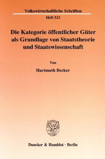 Cover: Die Kategorie öffentlicher Güter als Grundlage von Staatstheorie und Staatswissenschaft