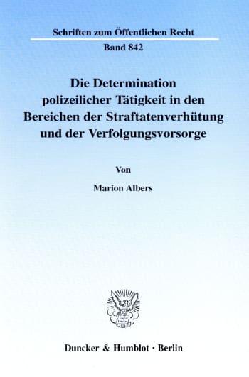 Cover: Die Determination polizeilicher Tätigkeit in den Bereichen der Straftatenverhütung und der Verfolgungsvorsorge