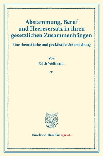 Cover: Abstammung, Beruf und Heeresersatz in ihren gesetzlichen Zusammenhängen